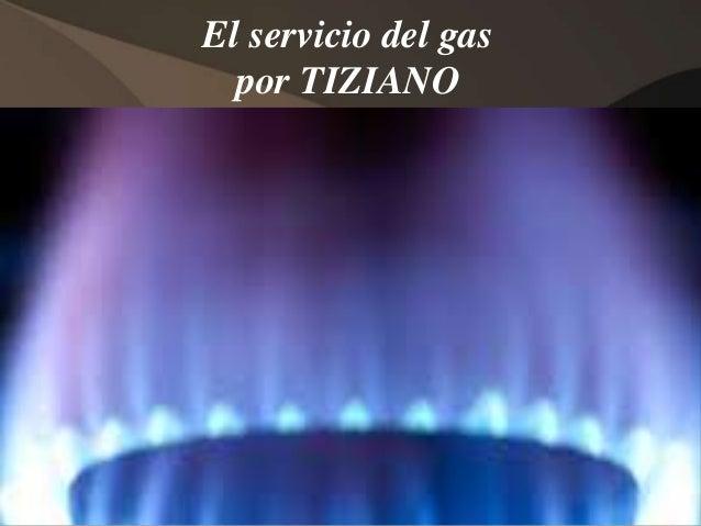 El servicio del gas  por TIZIANO