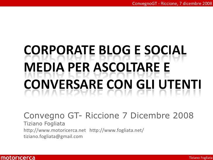 Convegno GT- Riccione 7 Dicembre 2008 Tiziano Fogliata http://www.motoricerca.net  http://www.fogliata.net/  [email_address]