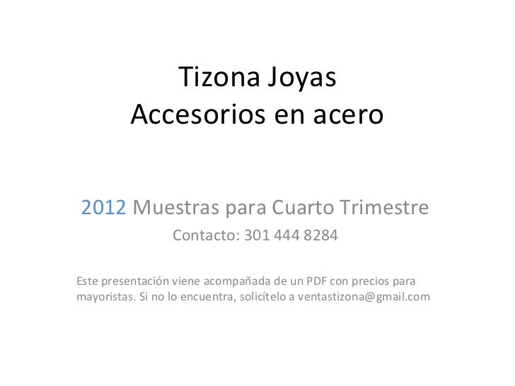 Tizona Joyas          Accesorios en acero2012 Muestras para Cuarto Trimestre                  Contacto: 301 444 8284Este p...
