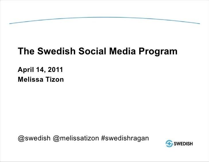The Swedish Social Media Program April 14, 2011 Melissa Tizon @swedish @melissatizon #swedishragan