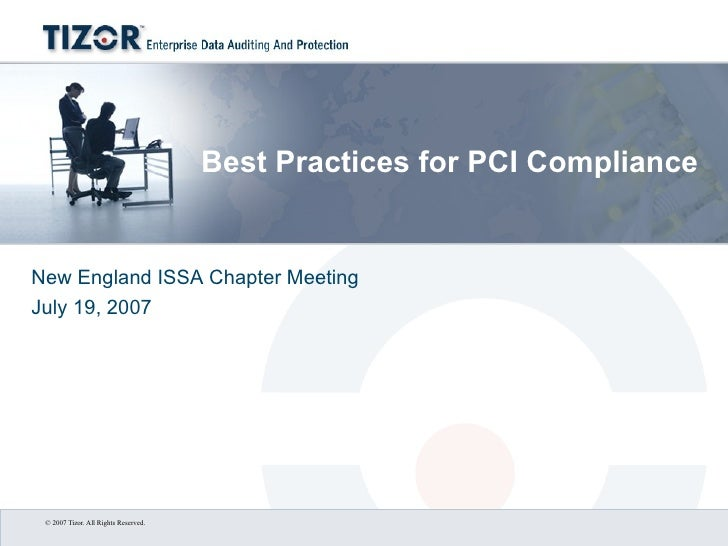 Best Practices for PCI Compliance New England ISSA Chapter Meeting July 19, 2007