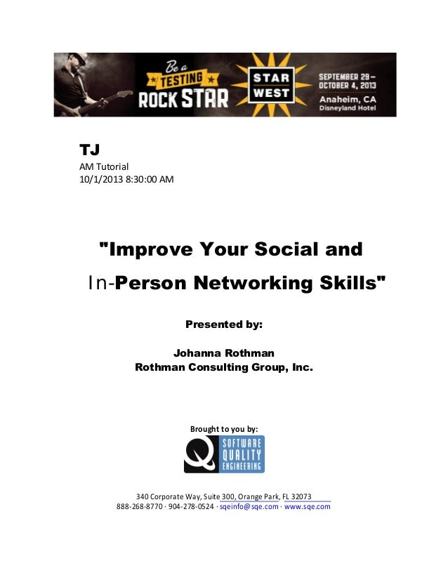 """TJ AM Tutorial 10/1/2013 8:30:00 AM  """"Improve Your Social and In-Person Networking Skills"""" Presented by: Johanna Rothman R..."""