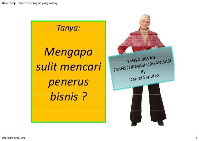 Buku Kerja. Harap di-isi bagian yang kosong DS 081908309519 1 Tanya:Tanya: Mengapa lsulitmencari penerus bi i ?bisnis?