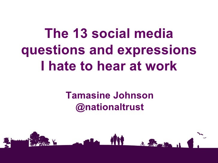 The 13 social mediaquestions and expressions  I hate to hear at work      Tamasine Johnson        @nationaltrust