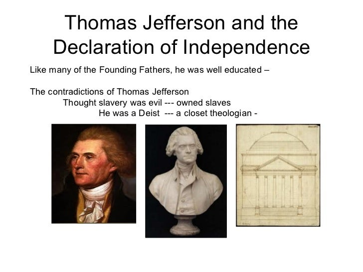 Thomas Jefferson and the Declaration of Independence Like many of the Founding Fathers, he was well educated –  The contra...