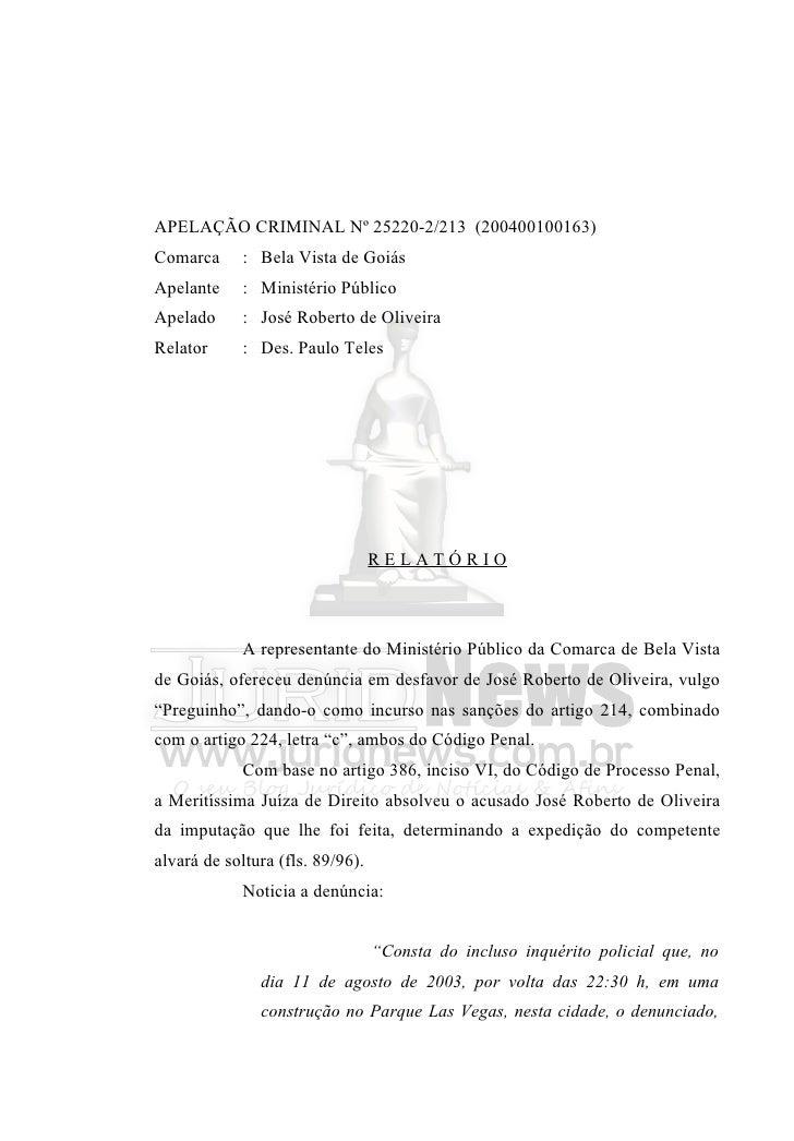 APELAÇÃO CRIMINAL Nº 25220-2/213 (200400100163)Comarca      : Bela Vista de GoiásApelante     : Ministério PúblicoApelado ...