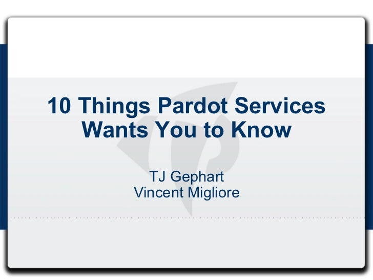 10 Things Pardot Services Wants You to Know TJ Gephart Vincent Migliore