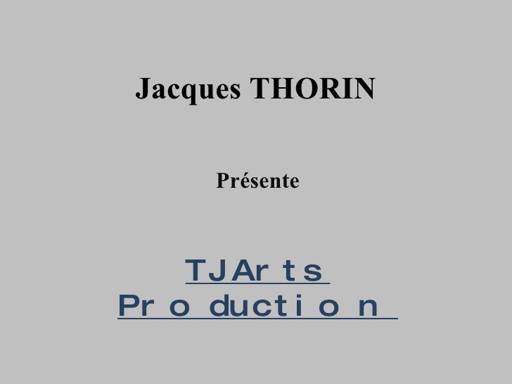 Jacques THORIN Présente TJ Arts Production