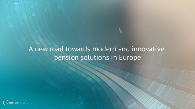 A new road towards modern and innovative pension solutions in Europe