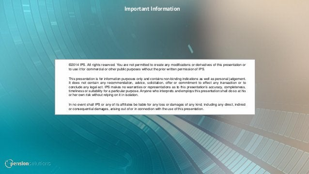©2014 IPS. All rights reserved. You are not permitted to create any modifications or derivatives of this presentation or t...