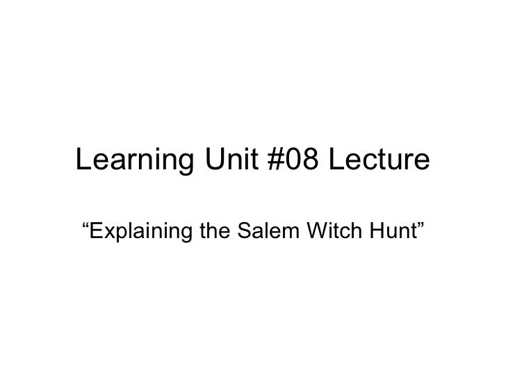 "Learning Unit #08 Lecture""Explaining the Salem Witch Hunt"""