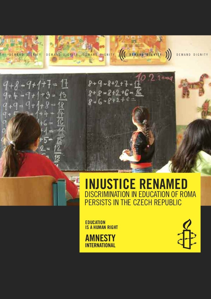 INJUSTICE RENAMEDDISCRIMINATION IN EDUCATION OF ROMAPERSISTS IN THE CZECH REPUBLICEDUCATIONIS A HUMAN RIGHT