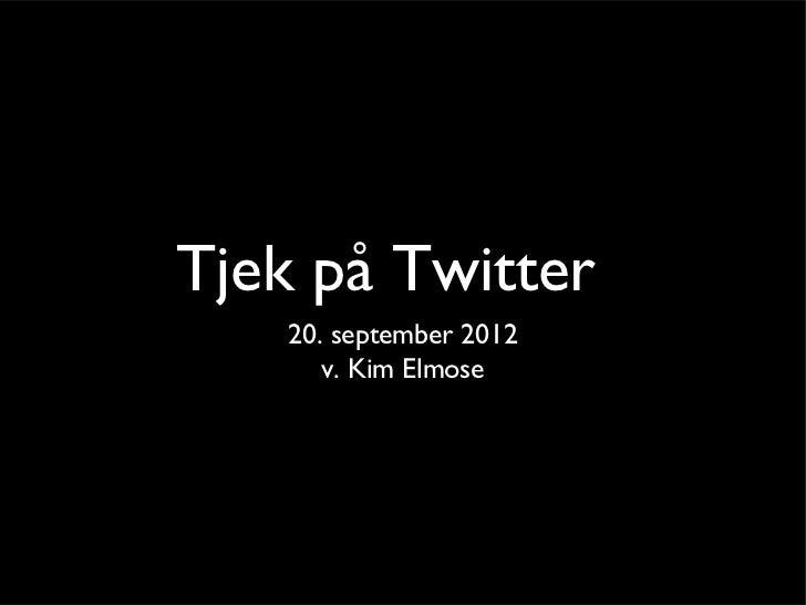 Tjek på Twitter    20. september 2012       v. Kim Elmose