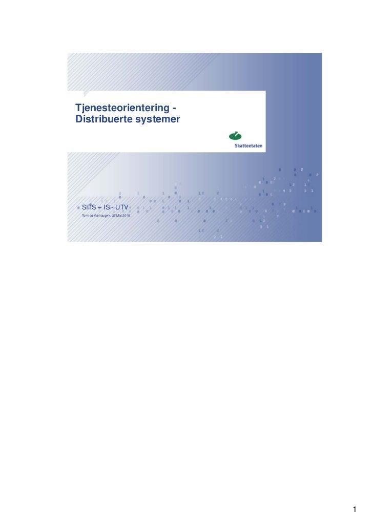 Tjenesteorientering -Distribuerte systemer SITS – IS - UTV Tormod Varhaugvik, 27 Mai 2010                                  1