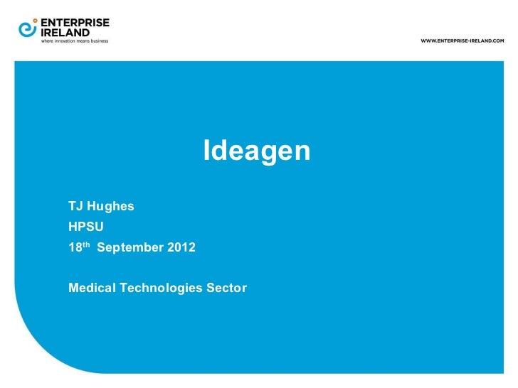 IdeagenTJ HughesHPSU18th September 2012Medical Technologies Sector