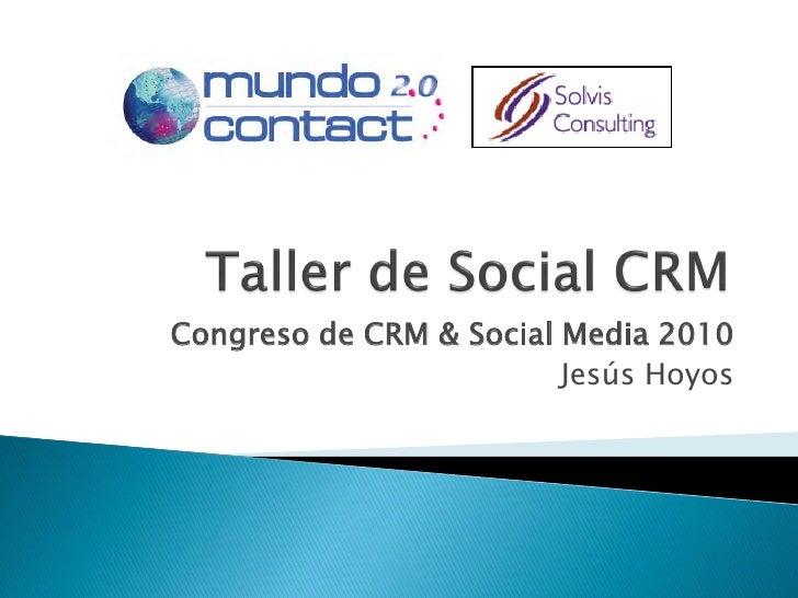 Congreso de CRM & Social Media 2010                         Jesús Hoyos