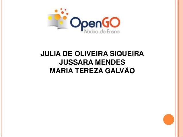JULIA DE OLIVEIRA SIQUEIRA  JUSSARA MENDES  MARIA TEREZA GALVÃO