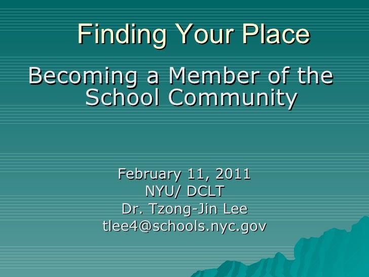 Finding Your Place <ul><li>Becoming a Member of the  School Community </li></ul><ul><li>February 11, 2011 </li></ul><ul><l...