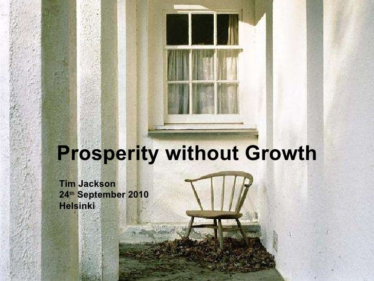 Prosperity without Growth Tim Jackson 24 th  September 2010 Helsinki