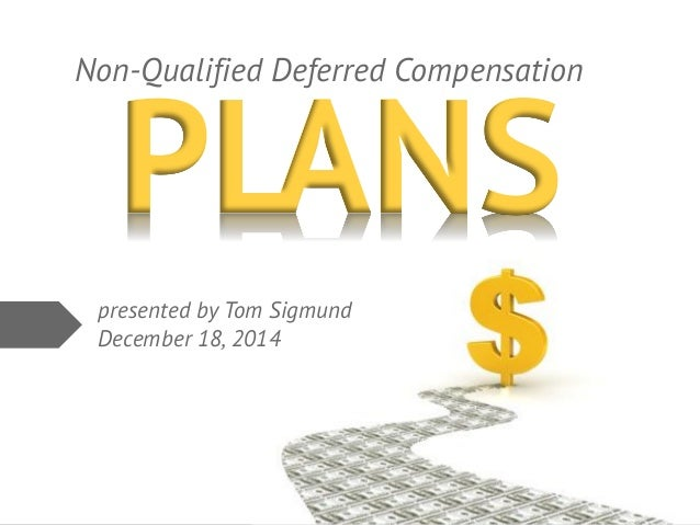 z Non-Qualified Deferred Compensation PLANS presented by Tom Sigmund December 18, 2014