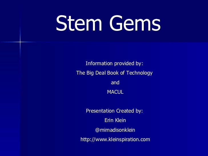 Stem Gems Information provided by:  The Big Deal Book of Technology  and MACUL Presentation Created by:  Erin Klein @mimad...
