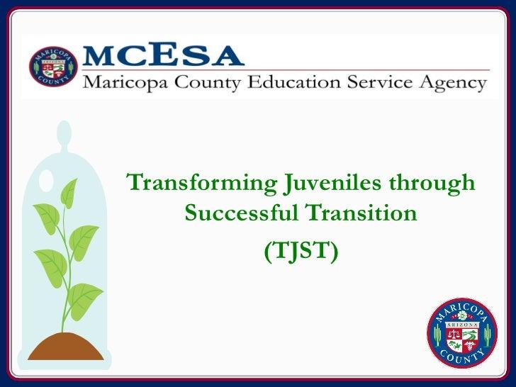 Transforming Juveniles through     Successful Transition           (TJST)