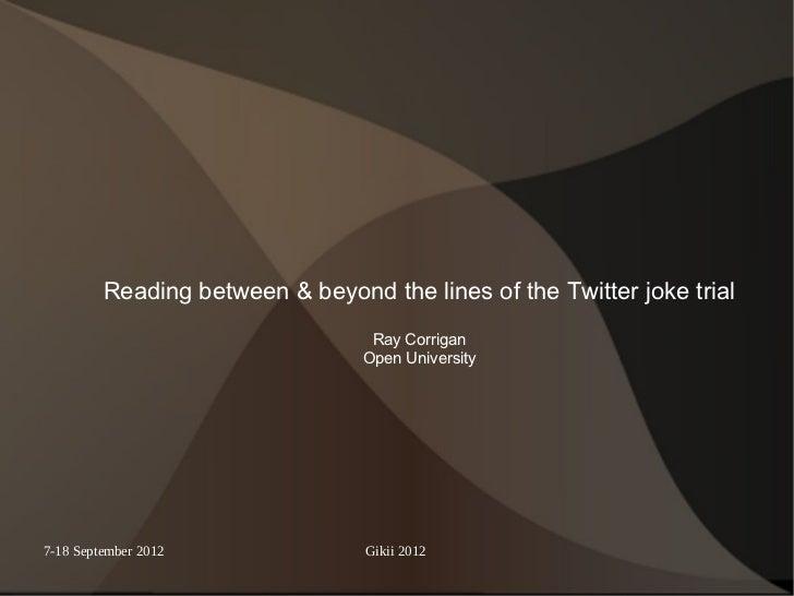 Reading between & beyond the lines of the Twitter joke trial                                  Ray Corrigan                ...