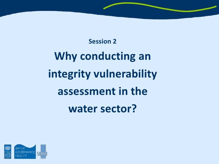 Session 2<br />Why conducting an <br />integrity vulnerability<br />assessment in the <br />water sector?<br />By Marie La...