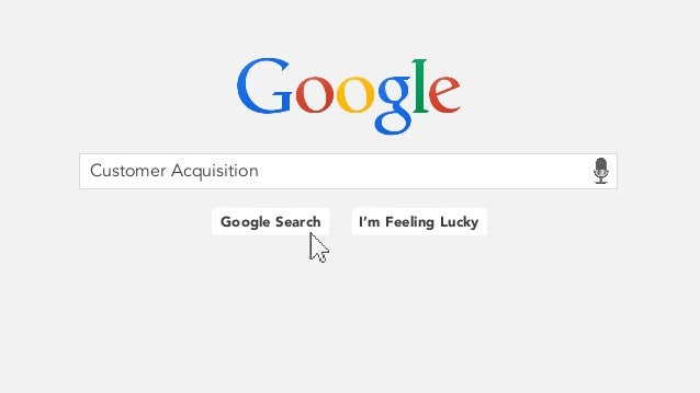 Customer Acquisition Google Search  I'm Feeling Lucky