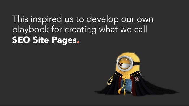 This inspired us to develop our own playbook for creating what we call SEO Site Pages.