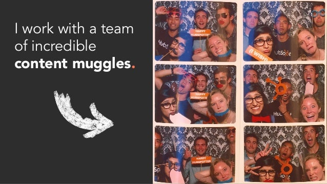 I work with a team of incredible content muggles.