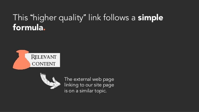 """This """"higher quality"""" link follows a simple formula. Relevant content The external web page linking to our site page is on..."""