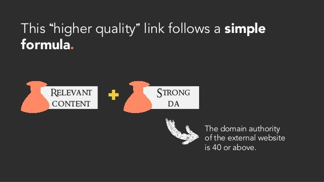 """This """"higher quality"""" link follows a simple formula. Relevant content Strong da The domain authority of the external websi..."""