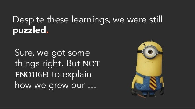 Despite these learnings, we were still puzzled.  Sure, we got some things right. But not enough to explain how we grew our...