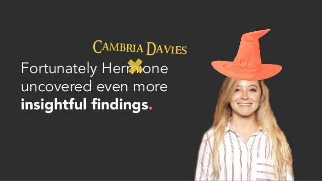 Fortunately Hermione uncovered even more insightful findings.  Cambria Davies
