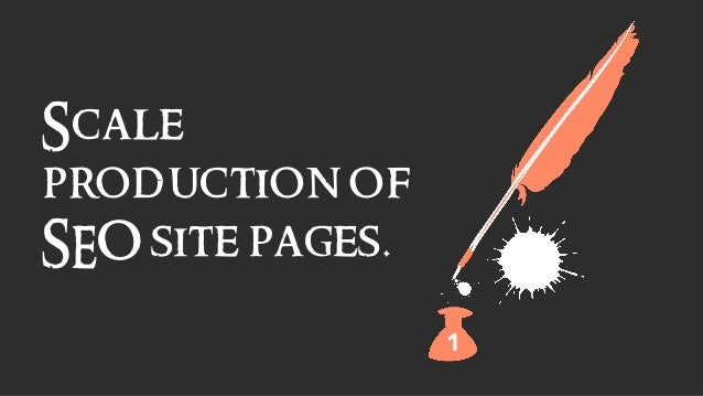Scale production of SEO site pages. 1