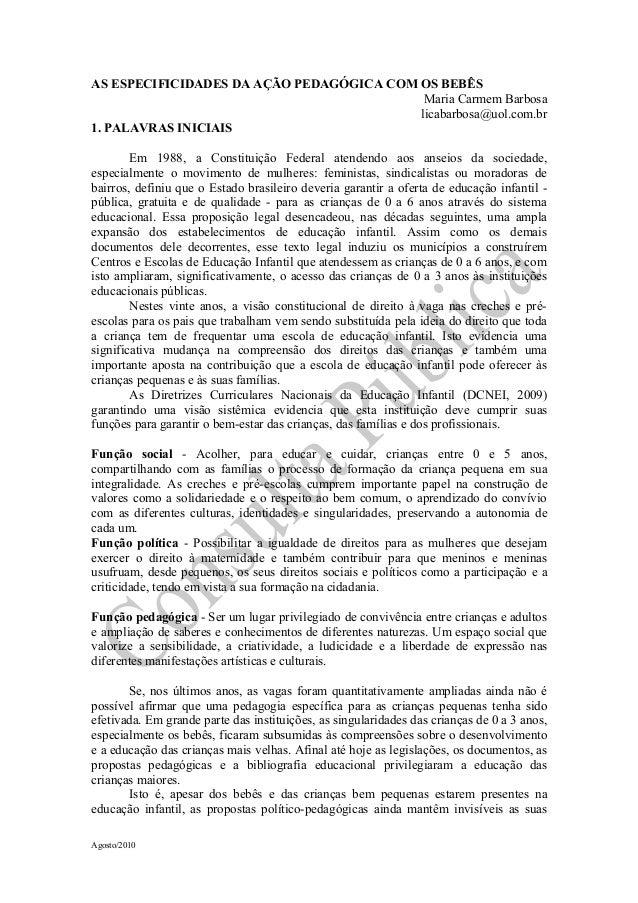 AS ESPECIFICIDADES DA AÇÃO PEDAGÓGICA COM OS BEBÊS Maria Carmem Barbosa licabarbosa@uol.com.br 1. PALAVRAS INICIAIS Em 198...