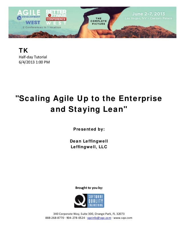 "TK Half‐day Tutorial  6/4/2013 1:00 PM                 ""Scaling Agile Up to the Enterprise and Staying Lean""        P..."