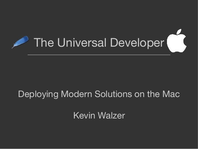 The Universal Developer Deploying Modern Solutions on the Mac Kevin Walzer