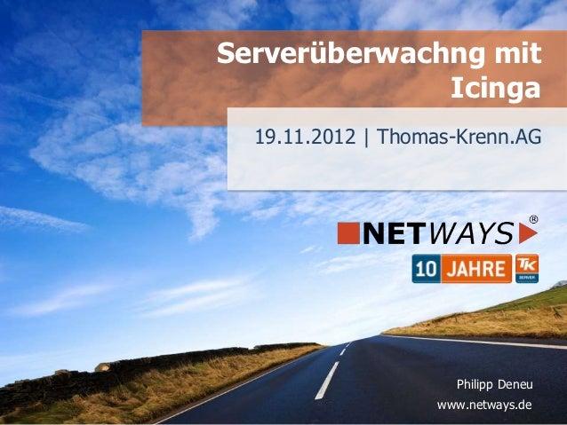 Serverüberwachng mit              Icinga  19.11.2012 | Thomas-Krenn.AG                     Philipp Deneu                  ...