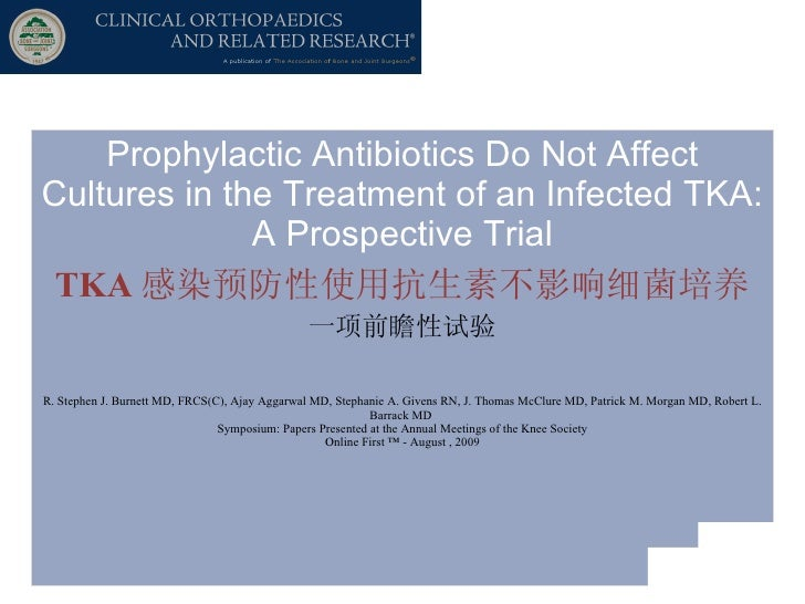 Prophylactic Antibiotics Do Not Affect Cultures in the Treatment of an Infected TKA: A Prospective Trial TKA 感染预防性使用抗生素不影响...