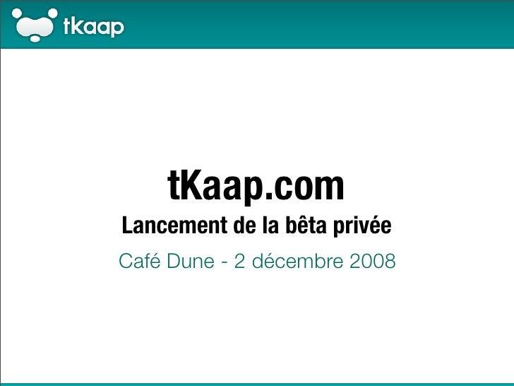 tKaap.com Lancement de la bêta privée Café Dune - 2 décembre 2008