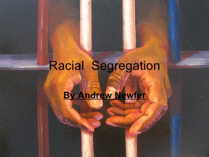 Racial  Segregation By Andrew Newfer
