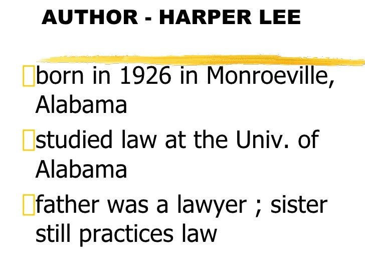 "AUTHOR - HARPER LEE"" born in 1926 in Monroeville,  Alabama"" studied law at the Univ. of  Alabama"" father was a lawyer ; si..."
