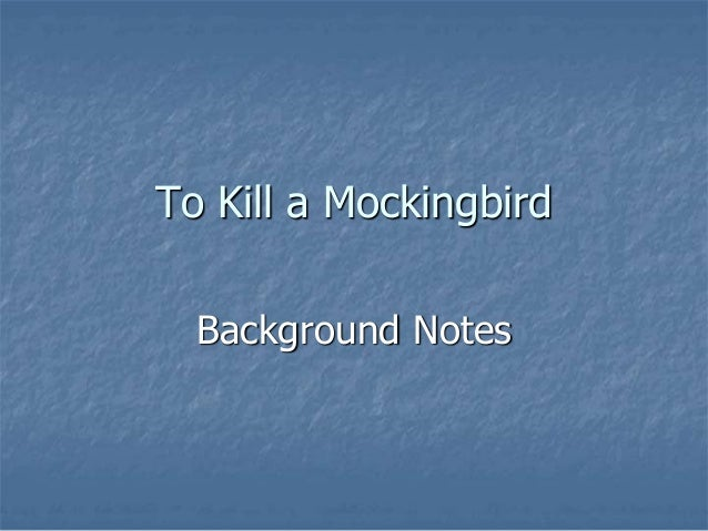 to kill a mockingbird powerpoint Start studying to kill a mockingbird powerpoint notes p 1 learn vocabulary, terms, and more with flashcards, games, and other study tools.