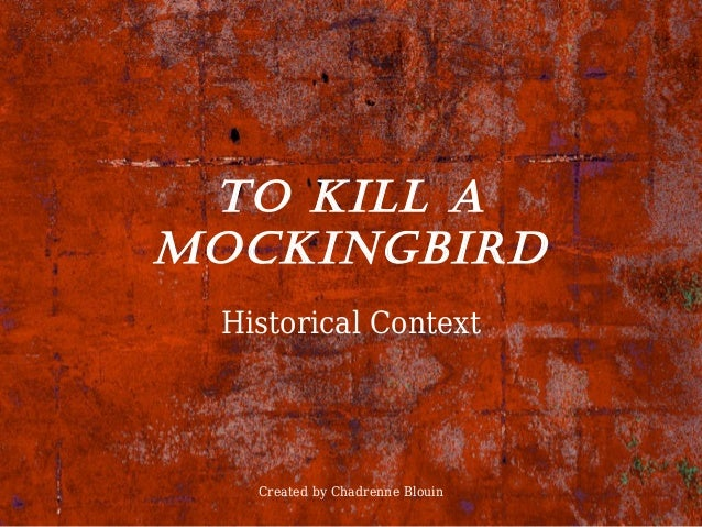 the historical and cultural context of to kill a mockingbird To kill a mockingbird guidelines general • always write in present tense • provide an overview of the text (including historical/cultural context) in relation to the topic • state your point of view through your contention.