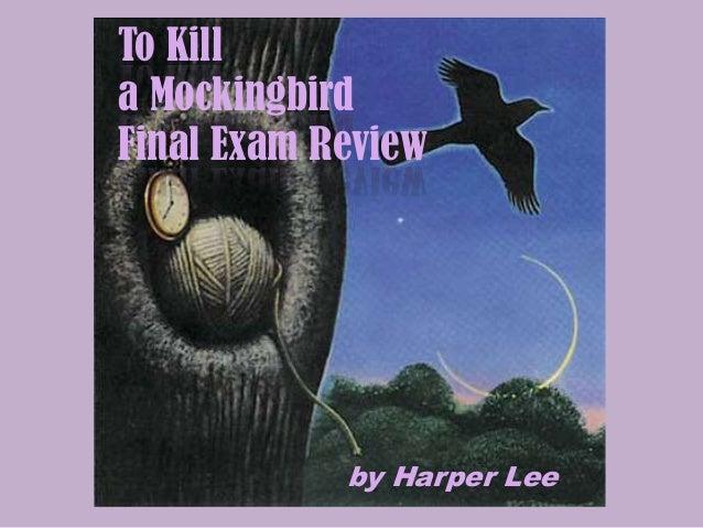 To Killa MockingbirdFinal Exam Reviewby Harper Lee