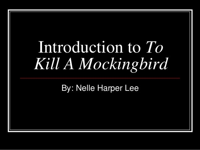 Introduction to To Kill A Mockingbird By: Nelle Harper Lee