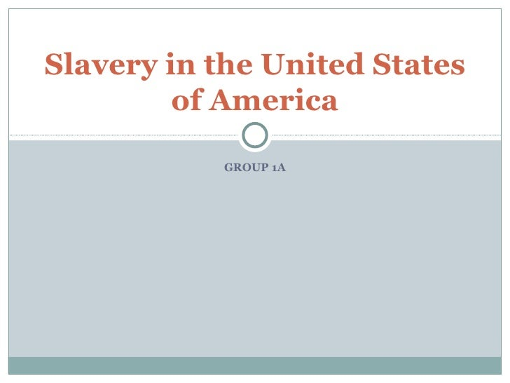 GROUP 1A Slavery in the United States of America
