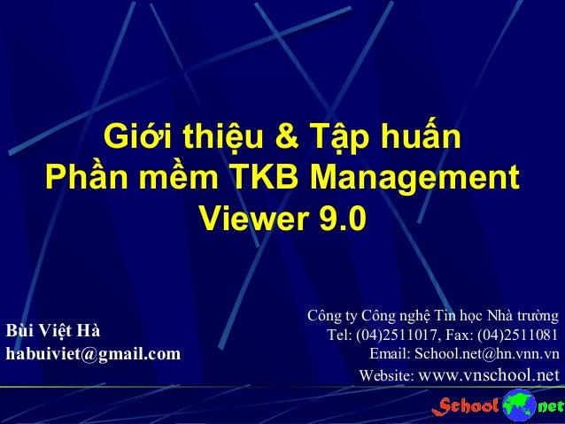 Giới thiệu & Tập huấn Phần mềm TKB Management Viewer 9.0 Bùi Việt Hà habuiviet@gmail.com  Công ty Công nghệ Tin học Nhà tr...